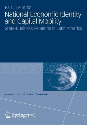National Economic Identity and Capital Mobility: State-Business Relations in Latin America  by  Ralf J. Leiteritz