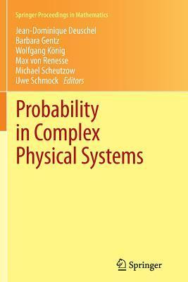 Probability in Complex Physical Systems: In Honour of Erwin Bolthausen and Jurgen Gartner Jean-Dominique Deuschel