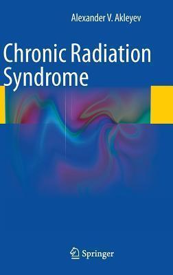 Chronic Radiation Syndrome Alexander V. Akleyev