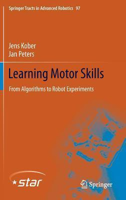 Learning Motor Skills: From Algorithms to Robot Experiments Jens Kober