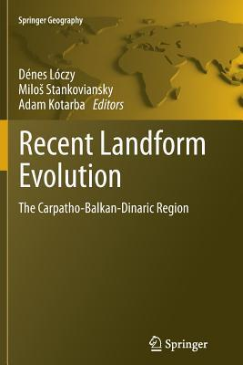 Recent Landform Evolution: The Carpatho-Balkan-Dinaric Region Dénes Lóczy