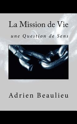 La Mission de vie: Une question de sens  by  Adrien L. Beaulieu