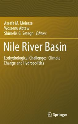 Nile River Basin: Ecohydrological Challenges, Climate Change and Hydropolitics Assefa Melesse