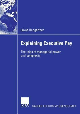 Explaining Executive Pay: The Roles Of Managerial Power And Complexity Lukas Hengartner