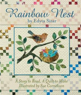 Rainbow Nest: A Story to Read, a Quilt to Make  by  Edyta Sitar