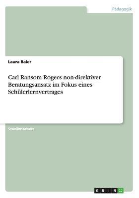 Carl Ransom Rogers Non-Direktiver Beratungsansatz Im Fokus Eines Schulerlernvertrages  by  Laura Baier