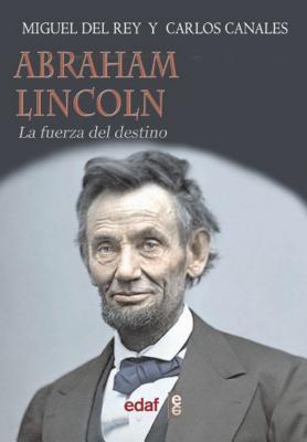 Abraham Lincoln, La Fuerza del Destino Miguel del Rey