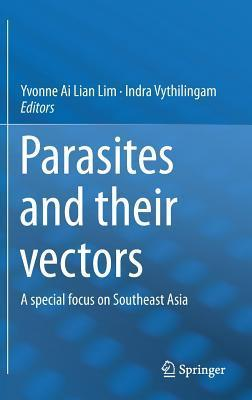 Parasites and Their Vectors: A Special Focus on Southeast Asia Yvonne Lim Ai Lian