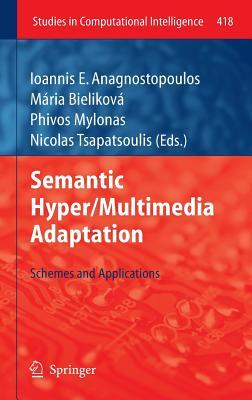 Semantic Hyper/Multimedia Adaptation: Schemes and Applications  by  Ioannis E. Anagnostopoulos