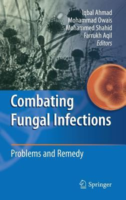 Combating Fungal Infections: Problems and Remedy  by  Iqbal Ahmad