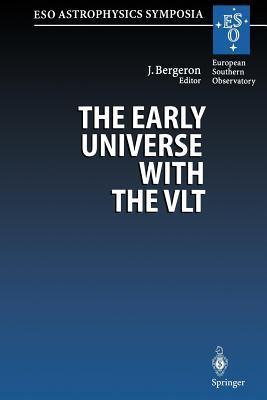 The Early Universe with the Vlt: Proceedings of the Eso Workshop Held at Garching, Germany, 1 4 April 1996 Jacqueline Bergeron