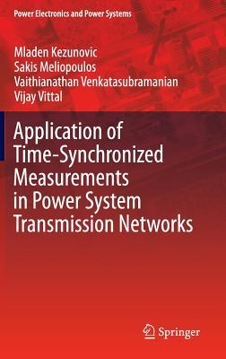 Application of Time-Synchronized Measurements in Power System Transmission Networks  by  Mladen Kezunovic