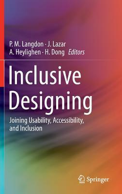 Inclusive Designing: Joining Usability, Accessibility, and Inclusion  by  P.M. Langdon