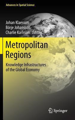 Metropolitan Regions: Knowledge Infrastructures of the Global Economy Johan Klaesson