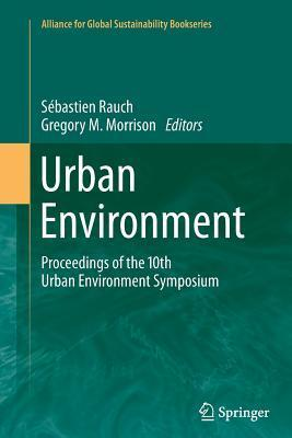 Urban Environment: Proceedings of the 10th Urban Environment Symposium  by  Sebastien Rauch