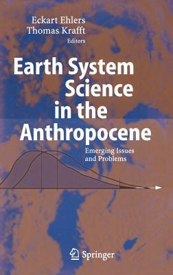 Earth System Science in the Anthropocene: Emerging Issues and Problems  by  Eckart Ehlers
