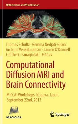 Computational Diffusion MRI and Brain Connectivity: Miccai Workshops, Nagoya, Japan, September 22nd, 2013  by  Thomas Schultz