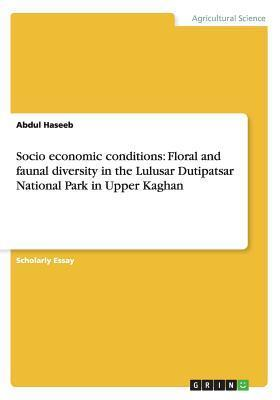 Socio Economic Conditions: Floral and Faunal Diversity in the Lulusar Dutipatsar National Park in Upper Kaghan  by  Abdul Haseeb