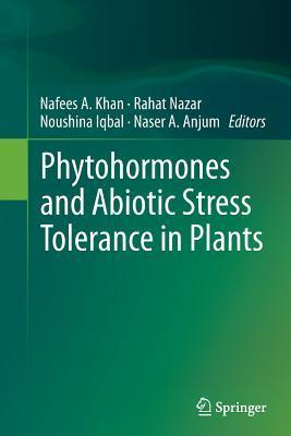 Phytohormones and Abiotic Stress Tolerance in Plants Nafees A. Khan