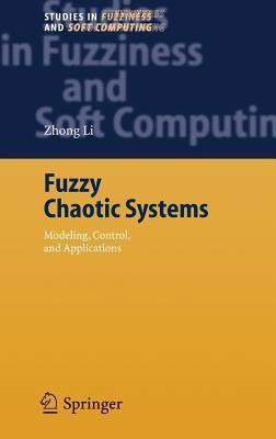 Fuzzy Chaotic Systems: Modeling, Control, and Applications  by  Zhong Li