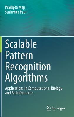 Scalable Pattern Recognition Algorithms: Applications in Computational Biology and Bioinformatics Pradipta Maji