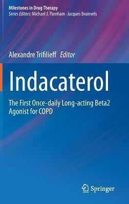 Indacaterol: The First Once-Daily Long-Acting Beta2 Agonist for Copd  by  Alexandre Trifilieff