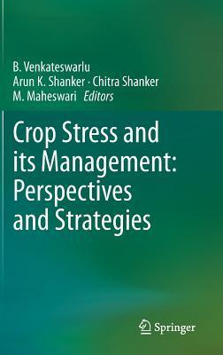 Crop Stress and Its Management: Perspectives and Strategies  by  B. Venkateswarlu