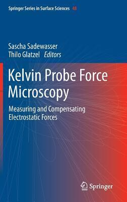 Kelvin Probe Force Microscopy: Measuring and Compensating Electrostatic Forces  by  Sascha Sadewasser