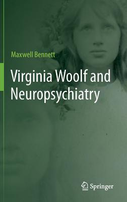 Virginia Woolf and Neuropsychiatry  by  Maxwell Richard Bennett