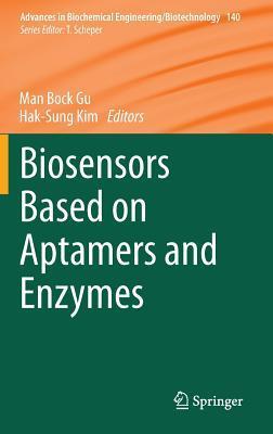 Biosensors Based on Aptamers and Enzymes  by  Man Bock Gu
