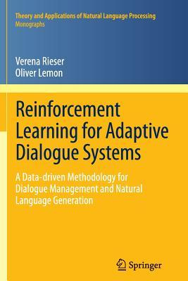 Data-Driven Methods for Adaptive Spoken Dialogue Systems: Computational Learning for Conversational Interfaces  by  Oliver Lemon