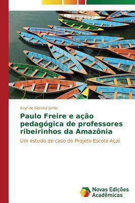 Paulo Freire E Acao Pedagogica de Professores Ribeirinhos Da Amazonia Gerone Junior Acyr De
