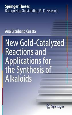 New Gold-Catalyzed Reactions and Applications for the Synthesis of Alkaloids  by  Ana Escribano Cuesta