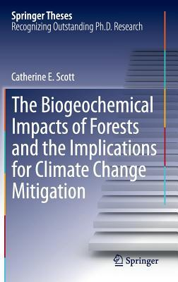 The Biogeochemical Impacts of Forests and the Implications for Climate Change Mitigation Catherine E Scott