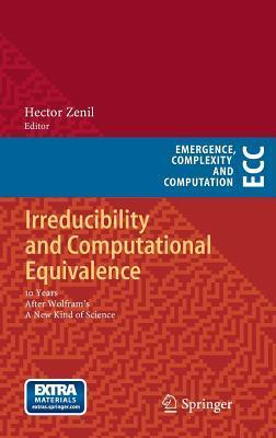 Irreducibility and Computational Equivalence: 10 Years After Wolframs a New Kind of Science  by  Hector Zenil