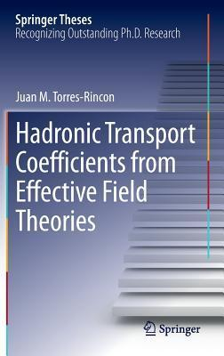 Hadronic Transport Coefficients from Effective Field Theories  by  Juan M Torres-Rincon