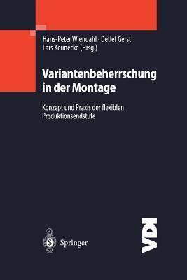 Variantenbeherrschung in Der Montage: Konzept Und Praxis Der Flexiblen Produktionsendstufe  by  Hans-Peter Wiendahl