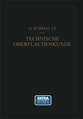 Technische Oberflachenkunde: Feingestalt Und Eigenschaften Von Grenzflachen Technischer Korper Insbesondere Der Maschinenteile  by  Gustav Schmaltz