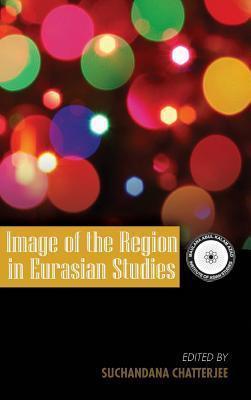 Image of the Region in Eurasian Studies Suchandana Chatterjee