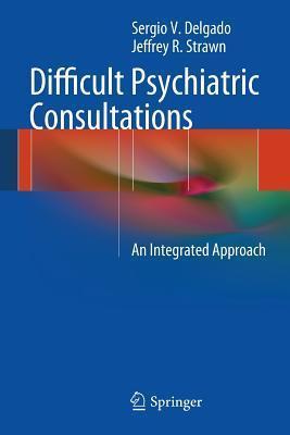 Difficult Psychiatric Consultations: An Integrated Approach Sergio V Delgado
