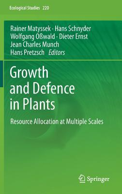 Growth and Defence in Plants: Resource Allocation at Multiple Scales  by  Rainer Matyssek