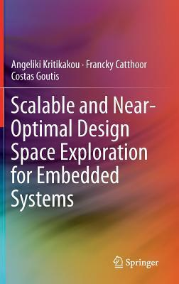 Scalable and Near-Optimal Design Space Exploration for Embedded Systems  by  Angeliki Kritikakou