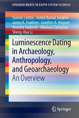 Luminescence Dating in Archaeology, Anthropology, and Geoarchaeology: An Overview Ioannis Liritzis