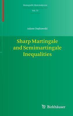 Sharp Martingale and Semimartingale Inequalities Adam Os Kowski
