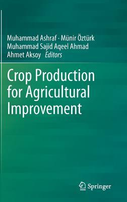 Crop Production for Agricultural Improvement  by  Muhammad Ashraf