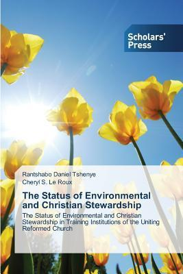 The Status of Environmental and Christian Stewardship Tshenye Rantshabo Daniel