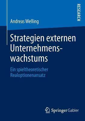 Strategien Externen Unternehmenswachstums: Ein Spieltheoretischer Realoptionenansatz Andreas Welling