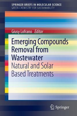 Emerging Compounds Removal from Wastewater: Natural and Solar Based Treatments Giusy Lofrano