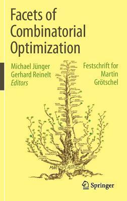 Facets of Combinatorial Optimization: Festschrift for Martin Grotschel  by  Michael Junger