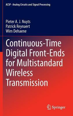 Continuous-Time Digital Front-Ends for Multistandard Wireless Transmission Pieter A. J Nuyts